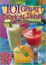 101 Great Tropical Drinks : Cocktails, Coolers, Coffees, and Virgin Drinks