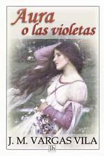Aura o Las Violetas by J. M. Vargas Vila (2013, Paperback)