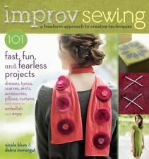 Improv Sewing: A Freeform Approach to Creative Techniques-101 Fast Fun Projects
