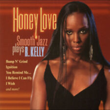 Honey Love-Smooth Jazz Plays R. Kelly (2005, CD NEUF)