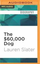 The $60,000 Dog : My Life with Animals by Lauren Slater (2016, MP3 CD,...