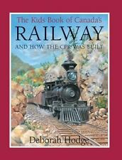 Kids Book Of: The Kids Book of Canada's Railway : And How the CPR Was Built...