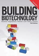 Building Biotechnology: Biotechnology Business, Regulations, Patents, Law, Polic