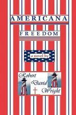 Americana Freedom by Robert David Wright (2009, Paperback)