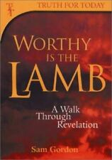 Worthy is the Lamb: A Walk Through Revelation (Truth for Today)