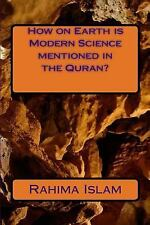 How on Earth Is Modern Science Mentioned in the Quran? by Rahima Islam (2015,...