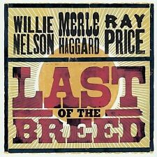 Last of the Breed by Merle Haggard/Ray Price/Willie Nelson (CD, Mar-2007, 2 Discs, Lost Highway)