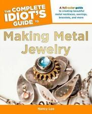 The Complete Idiot's Guide to Making Metal Jewelry by Nancy Lee (2013, Paperback