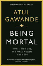 Being Mortal: Illness, Medicine and What Matters in the End | Atul Gawande