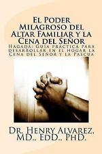El Poder Milagroso Del Altar Familiar y la Cena Del Senor : Hagada Guia...