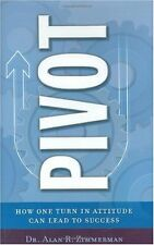 Pivot: How One Simple Turn in Attitude Can Lead to Success by Dr. Alan Zimmerman