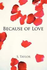 Because of Love by S. Taylor (2013, Paperback)