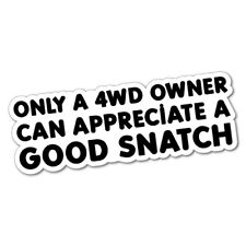4WD OWNER APPRECIATE GOOD SNATCH Sticker Decal 4x4 4WD Funny Ute