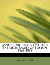 NEW Major John Lillie, 1755-1801: The Lillie Family of Boston, 1663-1896
