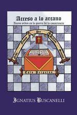 Acceso a lo Arcano : Nuevo Orden en la Guerra de la Consciencia by Ignatius...