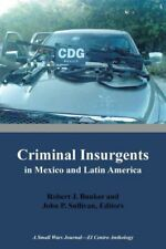 Criminal Insurgents in Mexico and Latin America: A Small Wars Journal-El Ce.