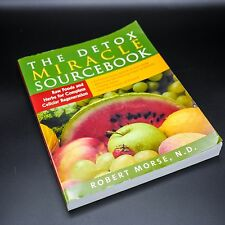 The Detox Miracle Sourcebook: Raw Foods & Herbs for Complete Cellular Regen. NEW