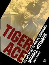 Tiger Ace: The Life Story of Panzer Commander Michael Wittmann by Gary Simpson
