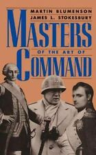 Masters of the Art of Command by Martin Blumenson and James L. Stokesbury...