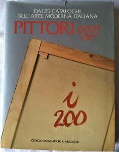 I 200 PITTORI OGGI Dai 25 Cataloghi dell'Arte Moderna Italiana Mondadori 1990