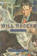 Will Rogers: A Political Life, Richard D. White, Jr., New Book