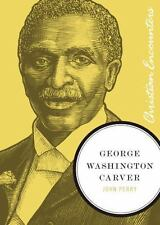 Christian Encounters: George Washington Carver by John Perry (2011, Paperback)