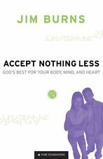 Accept Nothing Less: God's Best for Your Body, Mind, and Heart [Pure Foundations