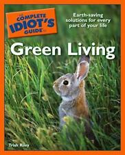 The Complete Idiot's Guide to Green Living by Trish Riley (2007, Paperback)