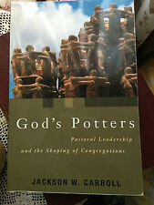 God's Potters Pastoral Leadership and the Shaping of Congregations J W Carroll