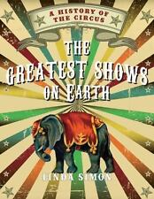 The Greatest Shows on Earth: A History of the Circus Linda Simon