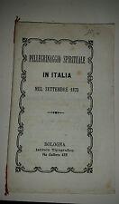 """Libretto sacro """"Pellegrinaggio spirituale in Italia nel 1873-  Ist. Tipografico"""