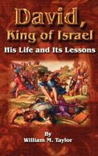 David, King of Israel : His Life and Its Lessons by William M. Taylor (2001,...