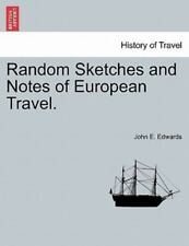 Random Sketches And Notes Of European Travel.: By John E. Edwards