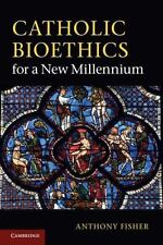 Catholic Bioethics For A New Millennium: By Anthony Fisher