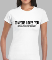 SOMEONE LOVES YOU MENS T SHIRT TOP FUNNY RUDE JOKE QUOTE DESIGN FASHION RETRO