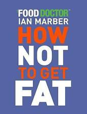 How Not to Get Fat by Ian Marber (Paperback, 2009)