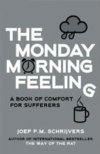 Good, The Monday Morning Feeling: A Book of Comfort for Sufferers, Joep P.M. Sch