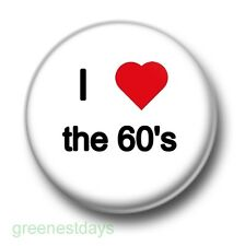 I Love / Heart The 60's 1 Inch / 25mm Pin Button Badge Sixties 1960 Music Rock