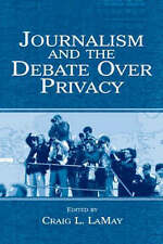 Journalism and the Debate Over Privacy (Routledge Communication-ExLibrary