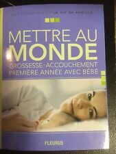 Mettre Au Monde ; Grossesse Et Accouchement ; Premiere Annee Avec Bebe -...