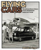 Cars Flying The Extraordinary History of Cars Designed for Tomorrow's World New