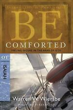 Be Comforted: Feeling Secure in the Arms of God: OT Commentary Isaiah (Paperback