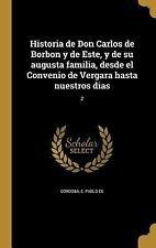Historia de Don Carlos de Borbon y de Este, y de Su Augusta Familia, Desde El Co