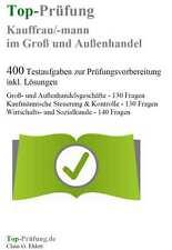 Top Prüfung Kauffrau / Kaufmann im Groß- und Außenhandel - 400 Übungsaufgaben