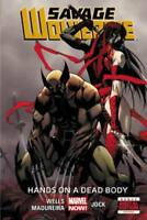 Savage Wolverine - Volume 2: Hands On A Dead Body (marvel Now) by Zeb Wells