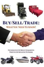 Buy/Sell/Trade : What You Need to Know! by Roxanne Petersik and Bryan...