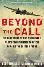 Beyond the Call: The True Story of One World War II Pilot's Covert Mission to Re