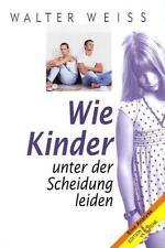 Wie Kinder unter der Scheidung leiden von Walter Weiss (2010, Gebunden)