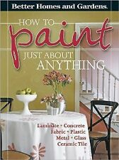 How to Paint Just About Anything (Better Homes & Gardens)-ExLibrary