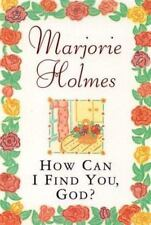 How Can I Find You, God? by Marjorie Holmes (1998, Paperback)